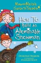 Max and Molly's Guide to Trouble: How to Build an Abominable Snowman ebook by Dominic Barker, Hannah Shaw