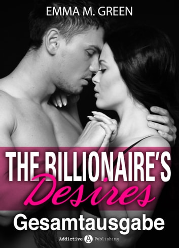 The Billionaire's Desires - Gesamtausgabe (Deutsche Version) ebook by Emma M. Green