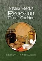 Mama Beck's Recession Proof Cooking ebook by Becky Handsaker