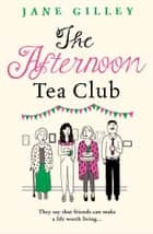 The Afternoon Tea Club ebook by Jane Gilley