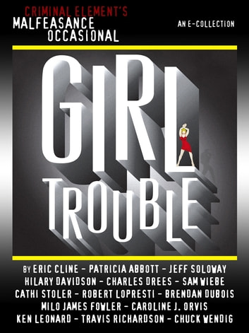 The Malfeasance Occasional - Girl Trouble (a CriminalElement.com original collection) ebook by Clare Toohey,Various Authors