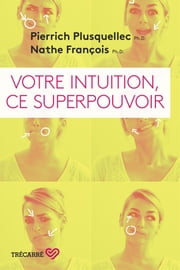 Votre intuition, ce superpouvoir ebook by Pierrich Plusquellec