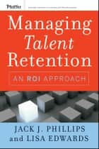 Managing Talent Retention ebook by Jack J. Phillips,Lisa Edwards