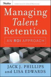 Managing Talent Retention - An ROI Approach ebook by Jack J. Phillips,Lisa Edwards