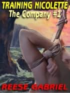 Training Nicolette - The Company - Book I ebook by Reese Gabriel