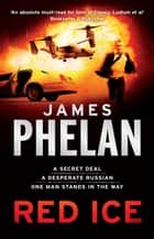 Red Ice - A Lachlan Fox Thriller Book 5 ebook by James Phelan