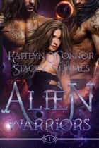 Alien Warriors ebook by Kaitlyn O'Connor, Stacey St. James