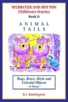 Animal Tails ~ Bugs, Bears, Birds and Celestial Objects (Book 15) ebook by KC Remington