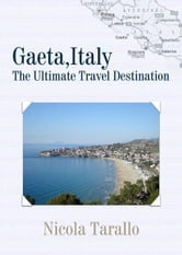 Gaeta, Italy : The Ultimate Travel Destination ebook by Nicola Tarallo