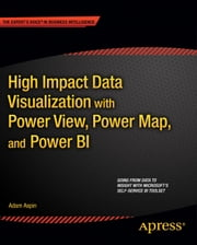 High Impact Data Visualization with Power View, Power Map, and Power BI ebook by Adam Aspin