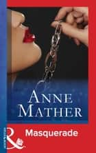 Masquerade (Mills & Boon Modern) (The Anne Mather Collection) ebook by Anne Mather