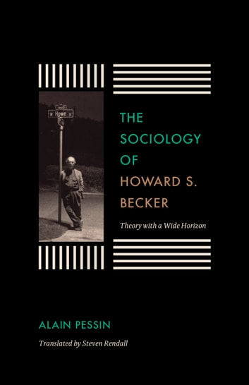 The Sociology of Howard S. Becker - Theory with a Wide Horizon ebook by Alain Pessin