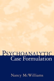 Psychoanalytic Case Formulation ebook by Nancy McWilliams, PhD