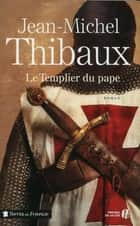 Le Templier du pape ebook by Jean-Michel THIBAUX