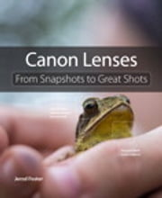 Canon Lenses - From Snapshots to Great Shots ebook by Jerod Foster