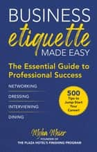 Business Etiquette Made Easy - The Essential Guide to Professional Success ebook by Myka Meier