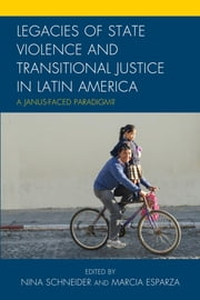 Legacies of State Violence and Transitional Justice in Latin America - A Janus-Faced Paradigm? ebook by Marcia Esparza,Steve Dobransky,Rosario Figari Layus,Roberto Gargarella,Cecília MacDowell Santos,Jesus Peña,Renan Quinalha,Percy Rojas,Debbie Sharnak,Laura Tejero,Edson Teles
