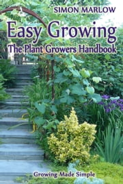 Easy Growing, the Plant Growers Handbook: Growing Made Simple ebook by SandSPublishing
