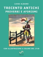 300 antichi proverbi e aforismi ebook by Luigi Albano