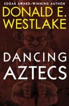 Dancing Aztecs ebook by Donald E Westlake