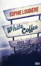 White Coffee ebook by Sophie LOUBIÈRE