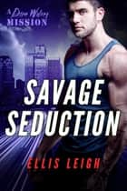Savage Seduction ebook by Ellis Leigh