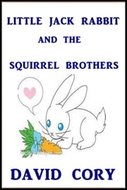 Little Jack Rabbit and the Squirrel Brothers ebook by David Cory