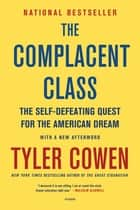 The Complacent Class - The Self-Defeating Quest for the American Dream eBook by Tyler Cowen