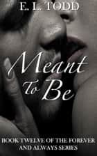 Meant to Be (Forever and Always #12) ebook by E. L. Todd