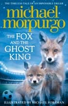 The Fox and the Ghost King ebook by Michael Morpurgo