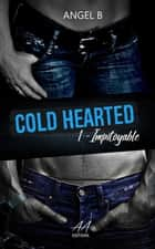 Cold Hearted - Impitoyable eBook by Angel .B
