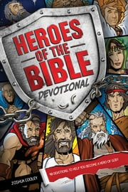 Heroes of the Bible Devotional - 90 Devotions to Help You Become a Hero of God! ebook by Joshua Cooley