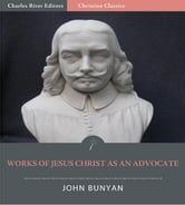 The Works of Jesus Christ as an Advocate (Illustrated Edition) ebook by John Bunyan