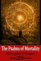 The Psalms of Mortality: The Kingdom of Thoughts ebook by Henry M. Piironen