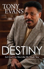 Destiny - Let God Use You Like He Made You ebook by Tony Evans