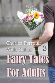Fairy Tales for Adults, Volume 3 ebook by Charles Perrault,Willa Cather
