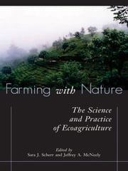 Farming with Nature - The Science and Practice of Ecoagriculture ebook by Jeffrey A. McNeely,Sara J. Scherr,Sara J. Scherr