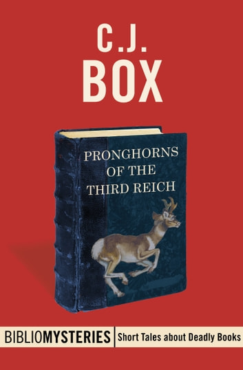 Pronghorns of the Third Reich ebook by C. J. Box