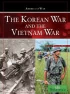 The Korean War and The Vietnam War - People, Politics, and Power ebook by Britannica Educational Publishing, Curley, Robert