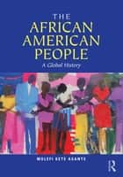 The African American People - A Global History ebook by Molefi Kete Asante