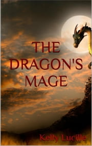 The Dragon's Mage ebook by Kelly Lucille