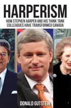 Harperism - How Stephen Harper and his think tank colleagues have transformed Canada ebook by Donald Gutstein