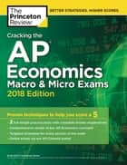 Cracking the AP Economics Macro & Micro Exams, 2018 Edition - Proven Techniques to Help You Score a 5 ebook by Princeton Review
