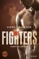 Hot Fighters - Kampf um dein Herz ebook by Sidney Halston, Gabriele Ramm