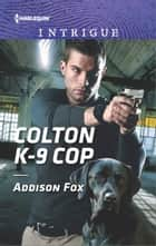 Colton K-9 Cop ebook by Addison Fox
