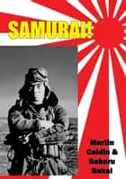 Samurai! [Illustrated Edition] ebook by Martin Caiden,Saburo Sakai,Fred Saito