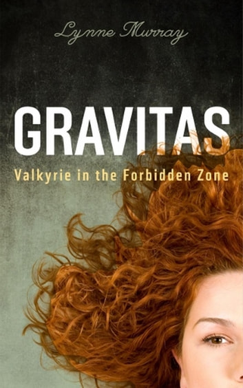 Gravitas: Valkyrie in the Forbidden Zone - The Gravitas Series - Sybil of Valkyrie, #1 ebook by Lynne Murray
