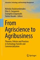 From Agriscience to Agribusiness - Theories, Policies and Practices in Technology Transfer and Commercialization ebook by Nicholas Kalaitzandonakes, Elias G. Carayannis, Evangelos Grigoroudis,...