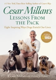 Cesar Millan's Lessons From the Pack - Eight Inspiring Ways Dogs Enrich Our Lives ebook by Cesar Millan,Melissa Jo Peltier