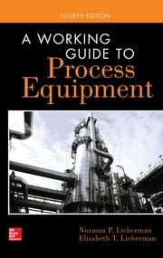 A Working Guide to Process Equipment, Fourth Edition ebook by Norman Lieberman,Elizabeth Lieberman